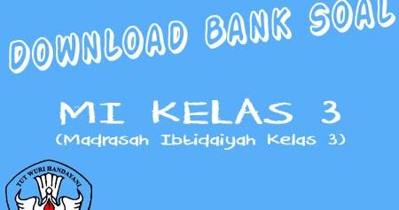 Bank Soal Dan Latihan Soal Download Bank Soal Untuk Mi Kelas 3