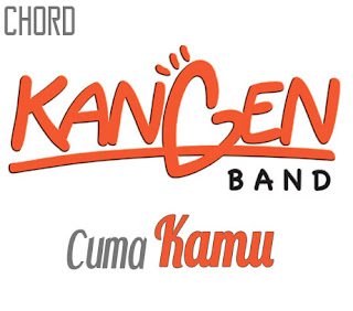 Lirik dan Chord(Kunci Gitar) Kangen Band ~ Cuma Kamu