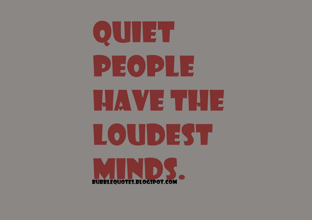 Quiet People have the Loudest MINDS image quote