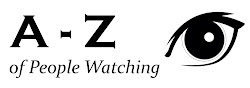 Read my other posts in the A - Z of People Watching