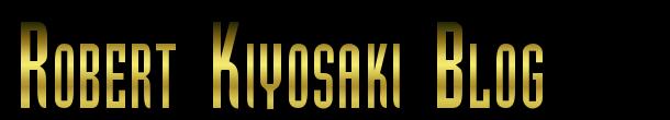 Robert Kiyosaki Blog