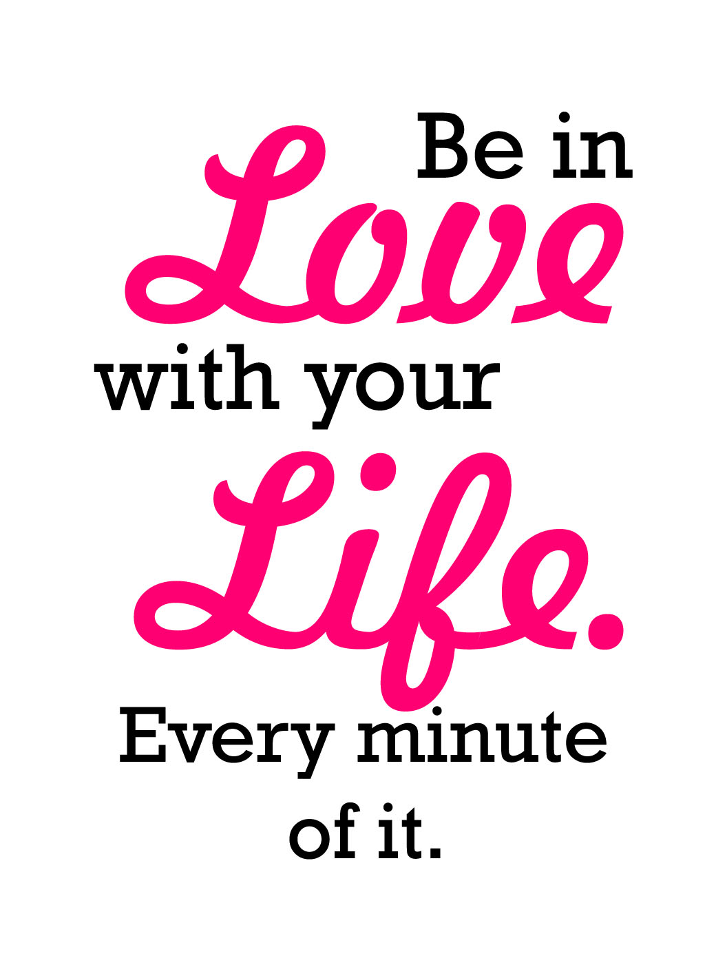 Quote of the Day :: Be in Love with your Life