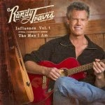 Randy Travis – Influence Vol. 1: The Man I Am (2013)