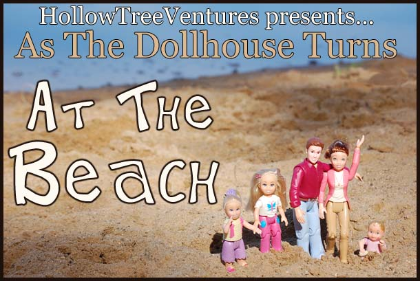 As The Dollhouse Turns - at the beach