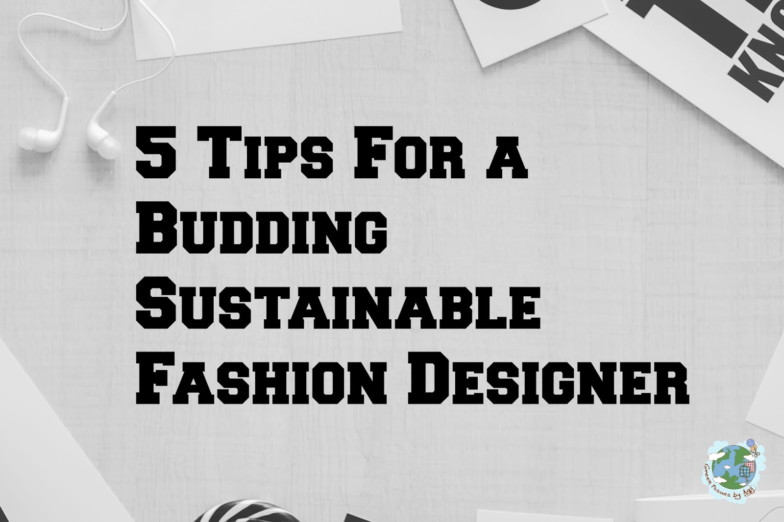 5 Tips For a Budding Sustainable Fashion Designer