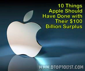 Top 10 Things Apple Should Have Done with Their $100 Billion Surplus