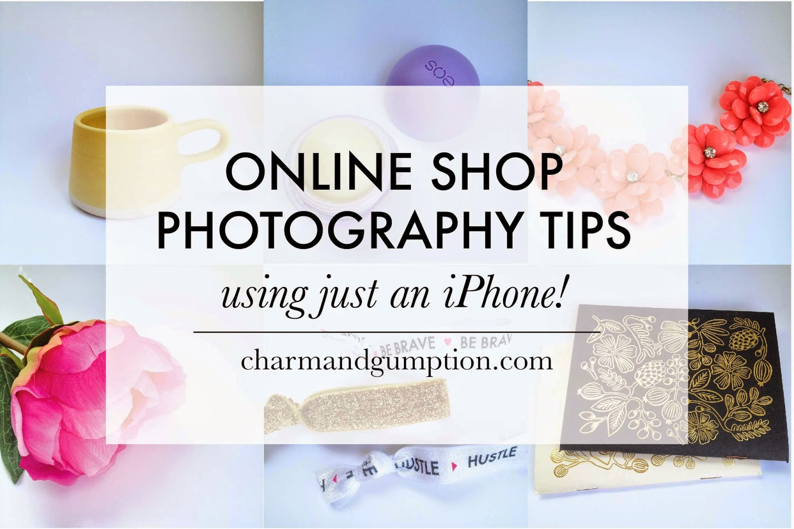 ONLINE SHOP PHOTOGRAPHY TIPS, WITH AN IPHONE! | charm & gumption blog