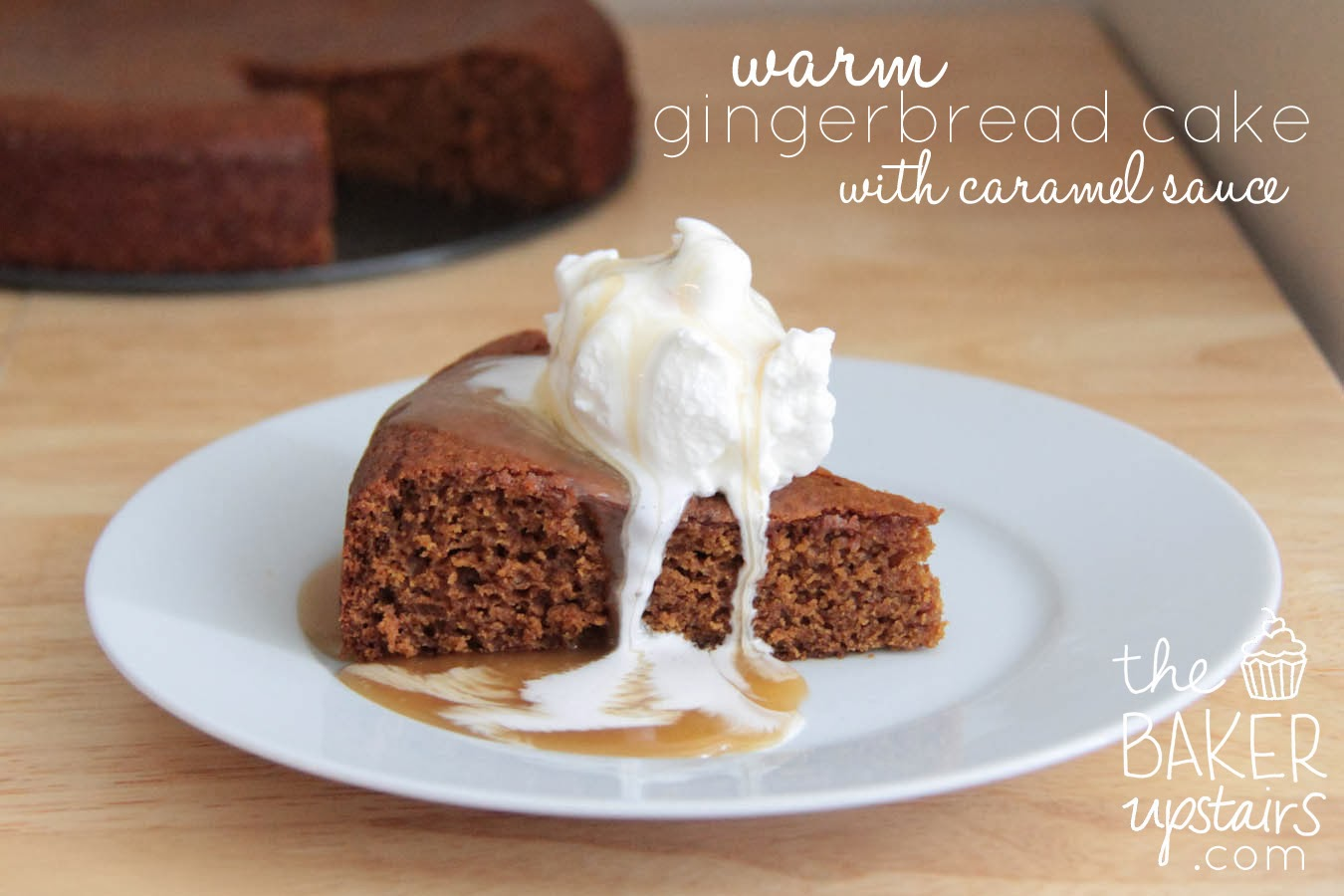 The Baker Upstairs Warm Gingerbread Cake With Caramel Sauce