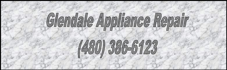 Glendale Appliance Repair (480) 386-6123