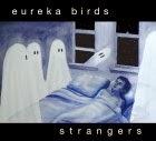 Eureka Birds:  Strangers