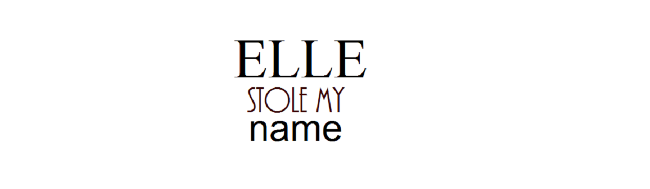ELLE STOLE MY NAME