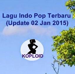 Lagu Indo Pop Terbaru (Update 02 Jan 2015)