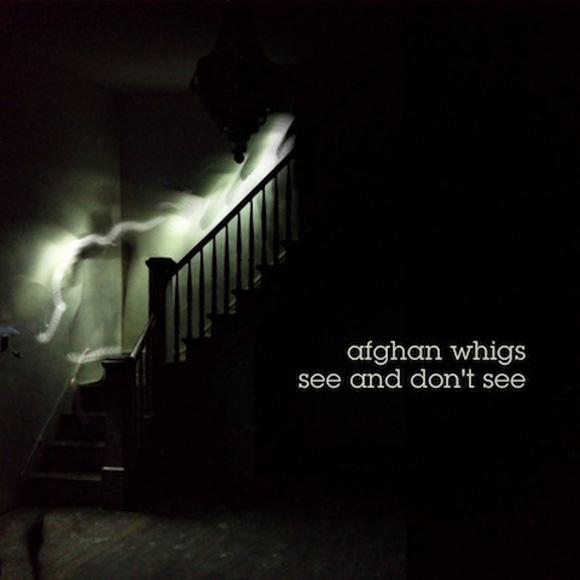 The Afghan Whigs - See And Don't See