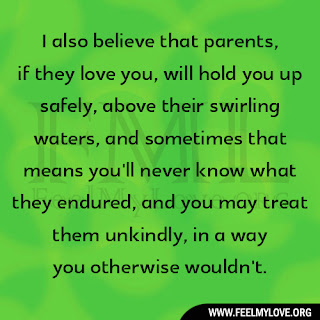 I also believe that parents, if they love you