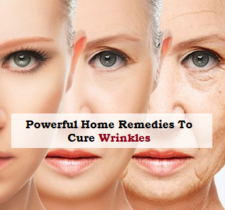Powerful Home Remedies to Cure Wrinkles