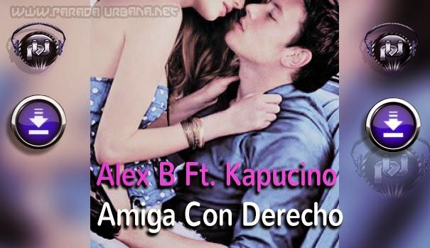 DESCARGAR / BAJAR - Alex B Ft. Kapucino - Amiga Con Derecho