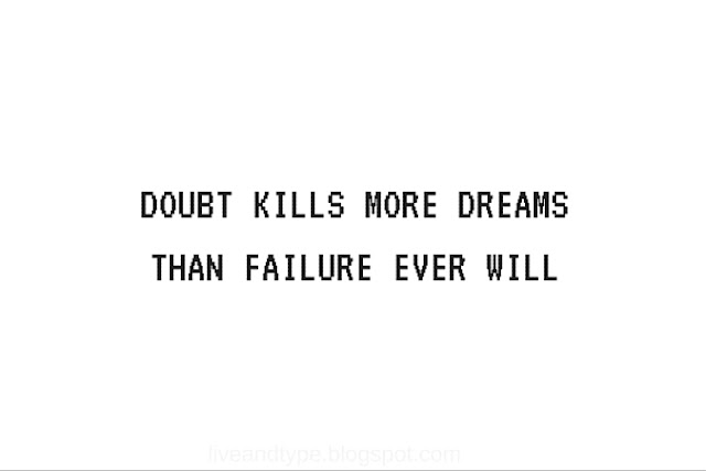 doubt_kills_more_dreams_than_failure_ever_will_quote