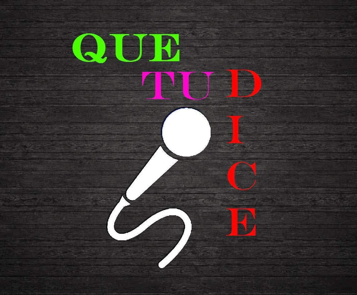 QUE TU DICE!!