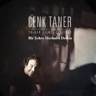 Cenk Taner - Bir Şehre Merhaba Dedim dinle şarkı sözleri