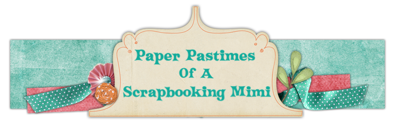 Paper Pastimes of a Scrapbooking Mimi