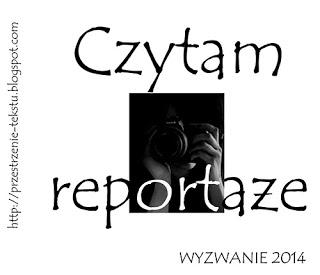 http://przestrzenie-tekstu.blogspot.com/2014/01/czytam-reportaze-wyzwanie-2014.html