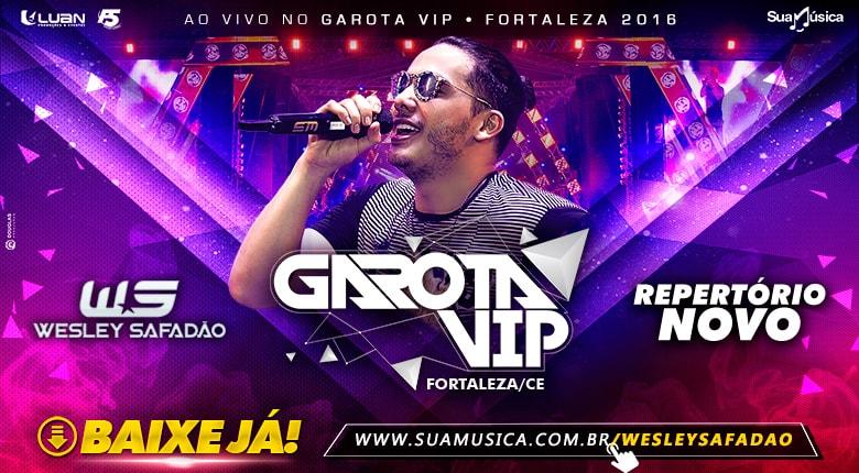 WESLEY SAFADÃO - REPERTÓRIO NOVO - GAROTA VIP FORTALEZA 2016