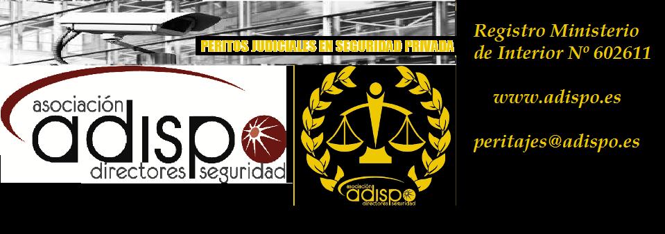 PERITOS JUDICIALES EN SEGURIDAD PRIVADA DE ADISPO