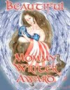 I HAVE RECEIVED THE BEAUTIFUL MOMMY WRITER AWARD. THANK YOU!