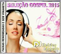 CD-SELEÇÃO GOSPEL 2015 FAIXAS RENOMEADAS E SEM VINHETAS BY DJ HELDER ANGELO