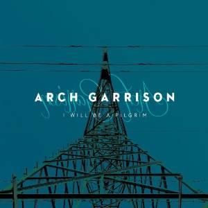 Arch Garrison - I WIll Be A Pilgrim (2014)