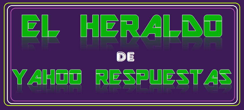 EL HERALDO DE YAHOO RESPUESTAS