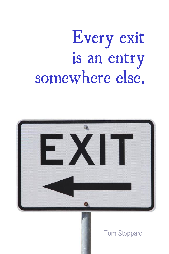 visual quote - image quotation for OPPORTUNITY - Every exit is an entry somewhere else. - Tom Stoppard