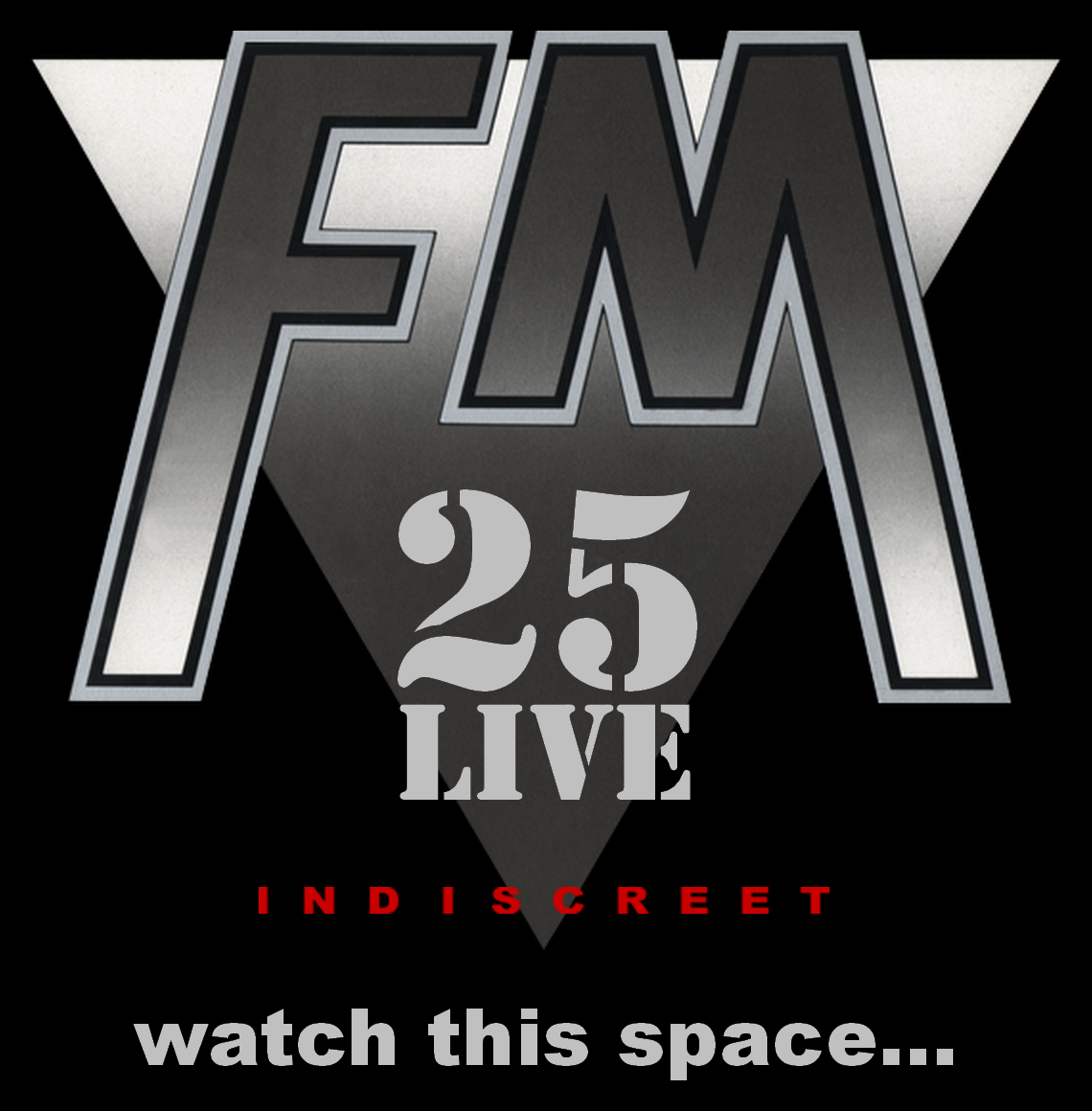 FM - Indiscreet 25 Live - Watch This Space