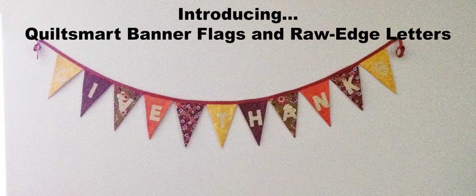 Quiltsmart Banner Flags and Quiltsmart Raw-Edge Letters