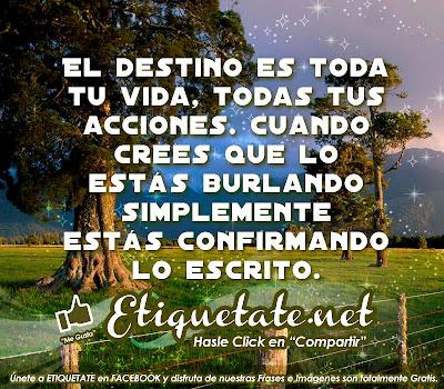 El destino es toda tu vida, todas tus acciones. Cuando crees que  lo estás burlando simplemente estás confirmando lo escrito.