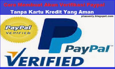 Cara Membuat Akun Verifikasi Paypal Tanpa Kartu Kredit Yang Aman