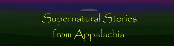 Supernatural Stories from Appalachia