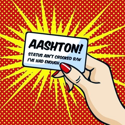 Aashton -  Status Ain't Crooked / I´ve Had Enough