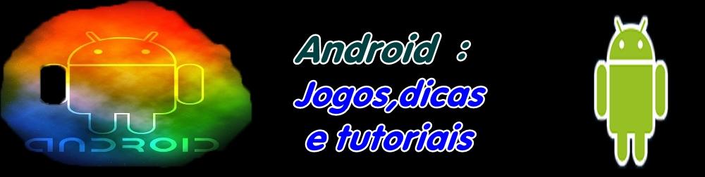 Android : Jogos,dicas e tutoriais