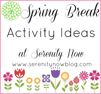 Spring Break Activity Ideas, at Serenity Now