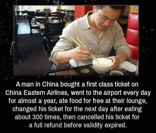 A man in china bought a first class ticket on china eastern airlines, went to the airport every day for almost a year, ate food for free at their, changes his ticket for the next day afetr eating about 300 times, then cancelled his ticket for a full refund before validity expired.