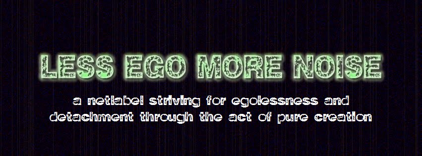 LESS EGO MORE NOISE