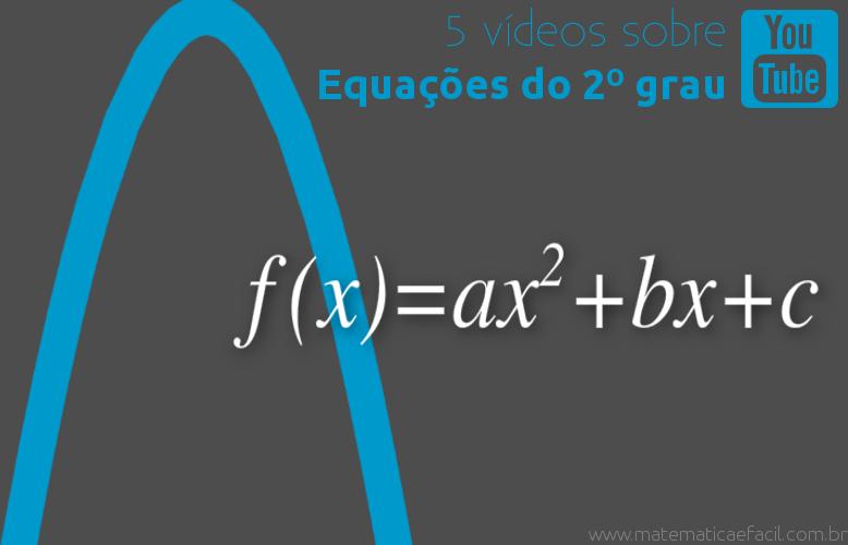 5 vídeos sobre Equações do 2º grau