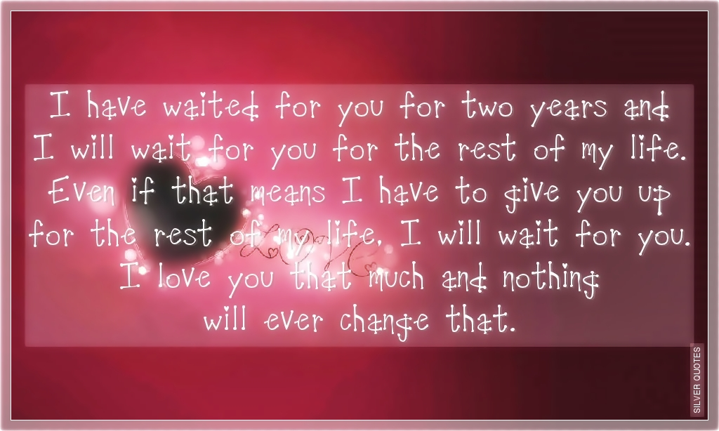 I Have Waited For You For Two Years And I Will Wait For You For ...