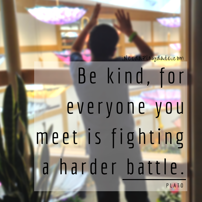 Be kind, for everyone you meet is fighting a harder battle. - Plato | ineedaplaydate.com | #atozchallenge
