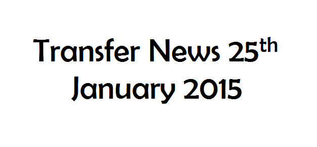Transfer News: 25th January 2015
