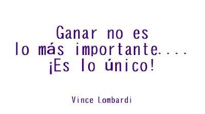 Ganar no es la mas importante... es lo unico.