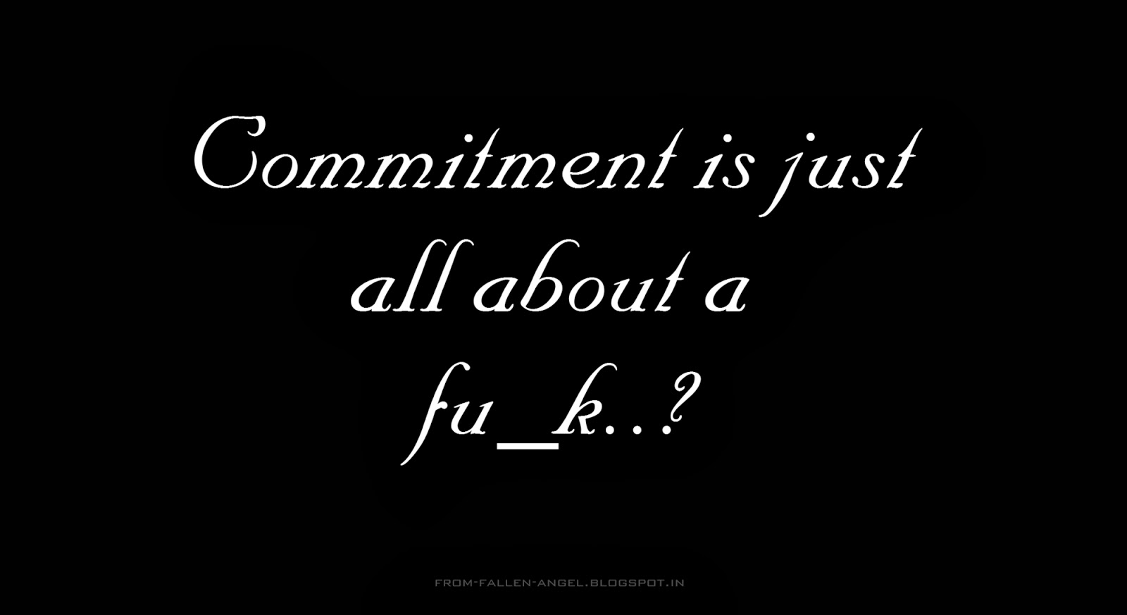Commitment is just all about a fuck..?