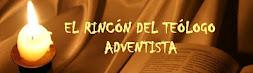 EL RINCÓN DEL TEÓLOGO ADVENTISTA