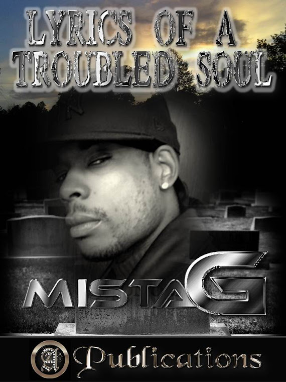 """LYRICS OF A TROUBLED SOUL"" MISTA G 10/5"